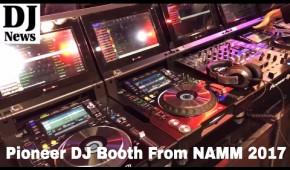 Namm 2017 Live Pioneer DJ booth | Disc Jockey News